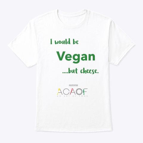 I Would Be Vegan.... White T-Shirt Front