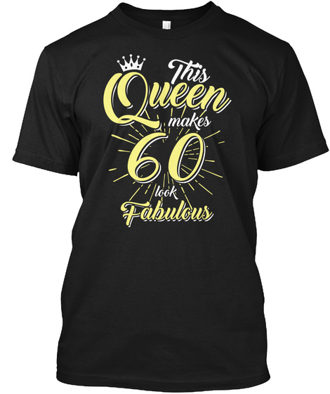 This Queen Makes 60th Birthday Shirt  Black T-Shirt Front