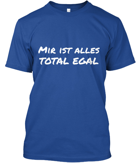 Mir Ist Alles Total Egal Deep Royal T-Shirt Front