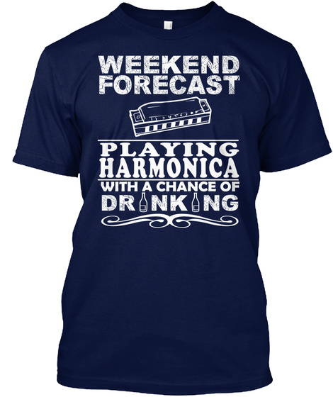 Weekend Forecast Playing Harmonica With A Chance Of Drinking Navy T-Shirt Front