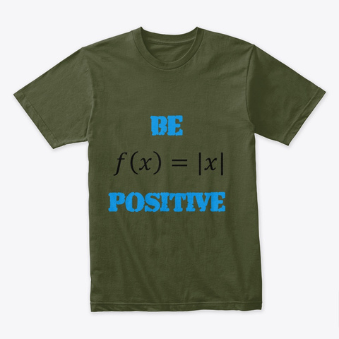 "Mathematics ""Be Positive"" Stuff Military Green T-Shirt Front"