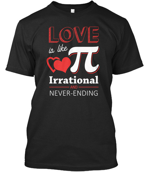 Love Is Like π Irrational And Never Ending Black T-Shirt Front
