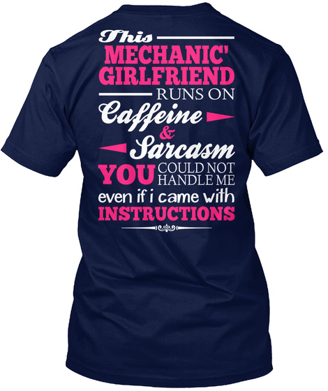 This Mechanic Girlfriend Runs On Caffeine & Sarcasm You Could Not Handle Me Even If I Came With Instructions Navy T-Shirt Back
