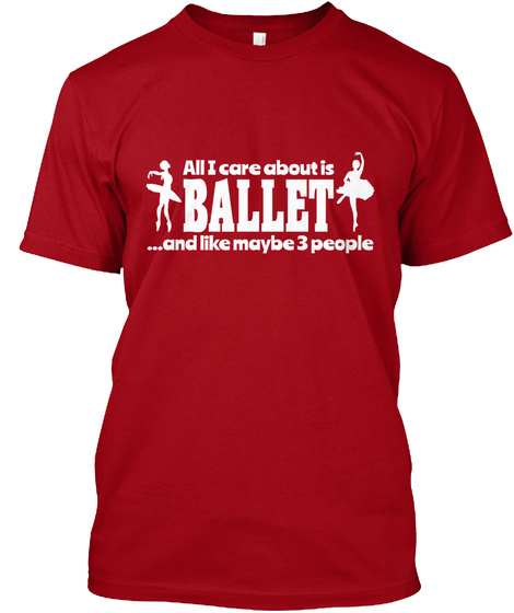 All I Care About Is Ballet ...And Like Maybe 3 People Deep Red T-Shirt Front