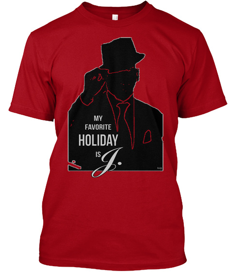 My Favorite Holiday Is J. Deep Red T-Shirt Front