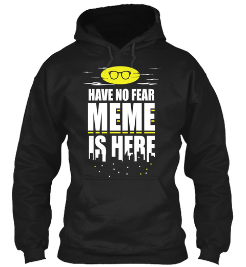 Have No Fear Meme Is Here Black Sweatshirt Front