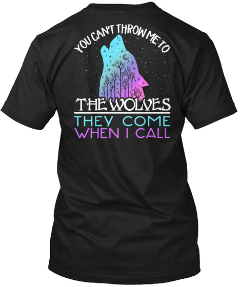 You Can't Throw Me To The Wolves They Come When I Call Black T-Shirt Back