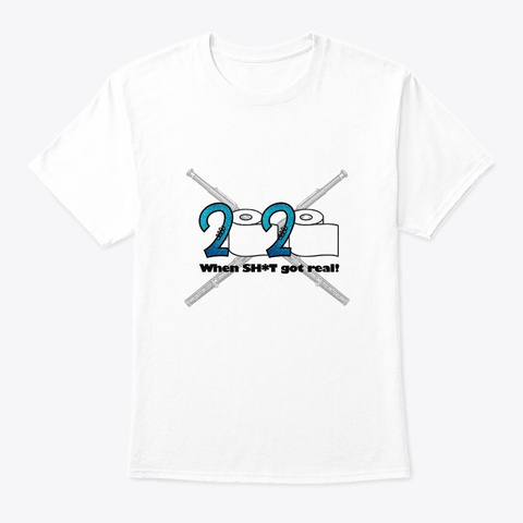 2020   When Sh*T Got Real   Bassoon White T-Shirt Front