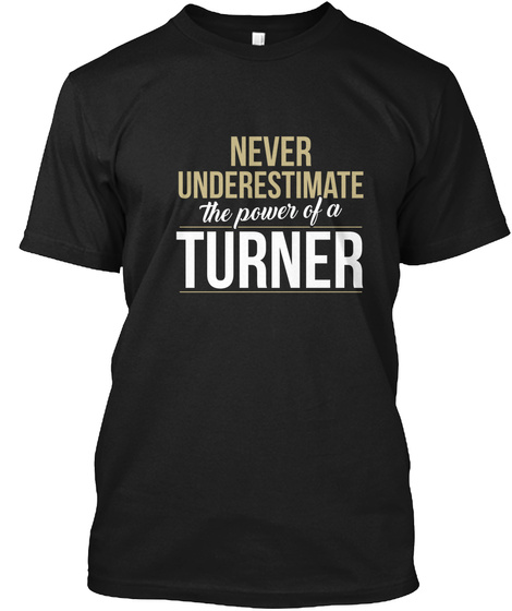 Never Underestimate The Power Of Turner Black T-Shirt Front