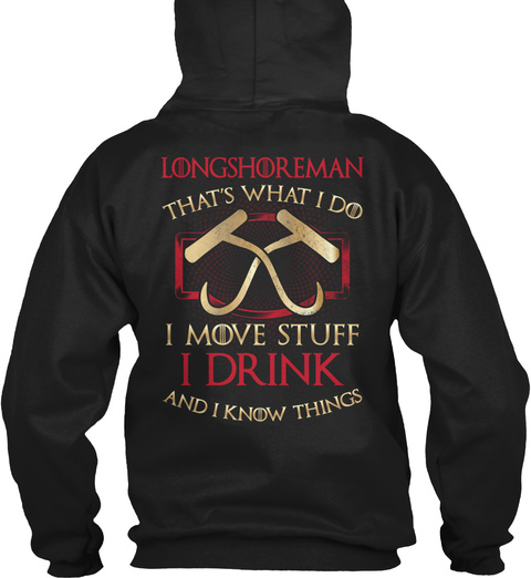 Longshoremen That's What I Do I Move Stuff I Drink And I Know Things Black T-Shirt Back
