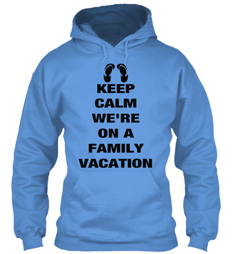 Keep Calm We're On A Family Vacation Carolina Blue T-Shirt Front