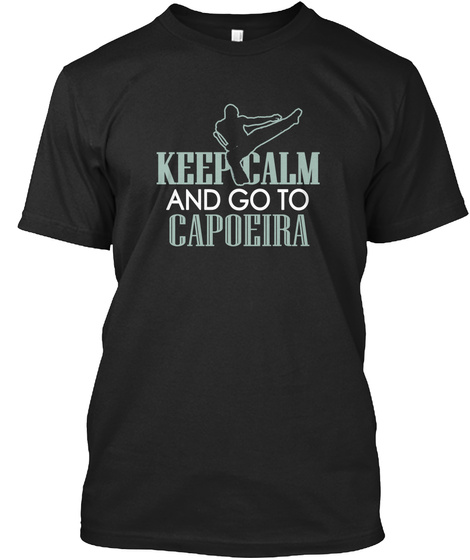 Keep Calm And Go To Capoeira Black T-Shirt Front