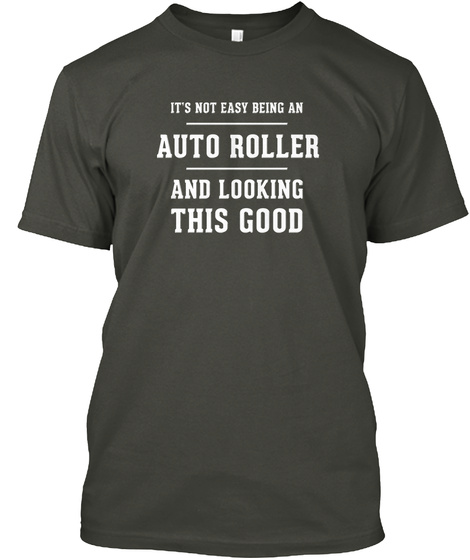 Auto Roller Job Gift Smoke Gray T-Shirt Front