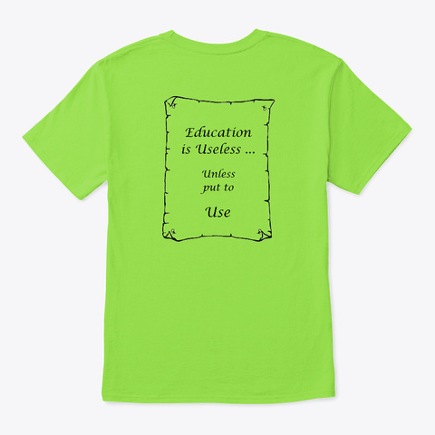 Education Is Useless Unless Put To Use Lime T-Shirt Back