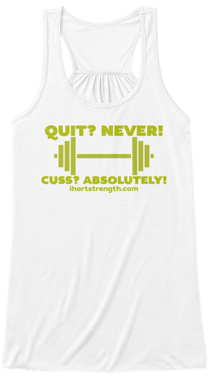 Quit? Never! Cuss? Absolutely! Ihardstrength.Com White Women's Tank Top Front