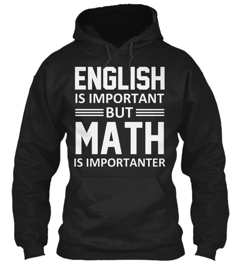 English Is Important But Maths Is Importanter Black Sweatshirt Front