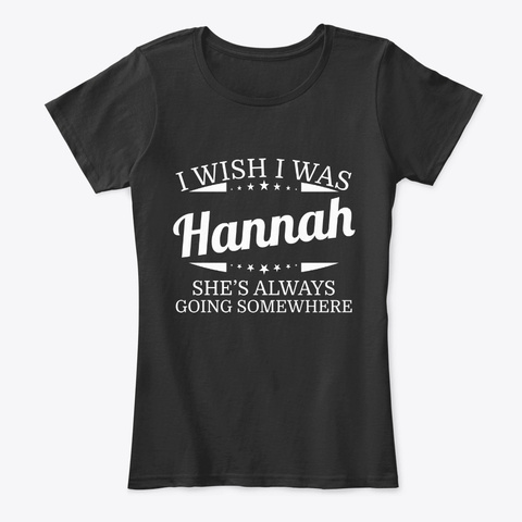 I Wish I Was Hannah Personal Name Tee Black T-Shirt Front