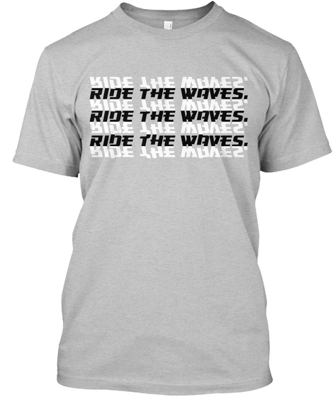 Ride The Waves. Ride The Waves. Ride The Waves. Ride The Waves. Ride The Waves. Ride The Waves. Ride The Waves. Light Heather Grey  T-Shirt Front