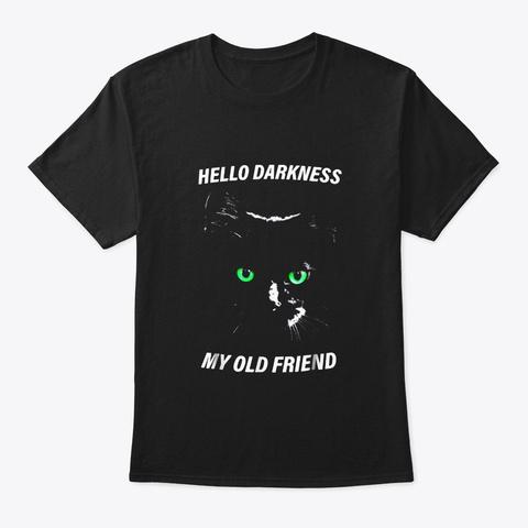 Cat Hello Darkness My Old Friend T Shirt Black T-Shirt Front
