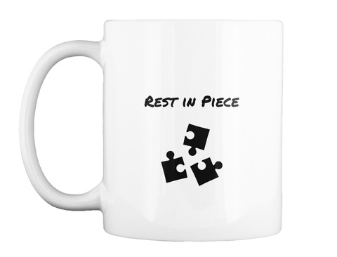 Rest In Piece White Mug Front