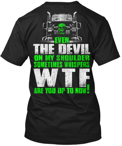 Even The Devil On My Shoulder Sometimes Whispers Wtf Are You Up To Now! Black T-Shirt Back