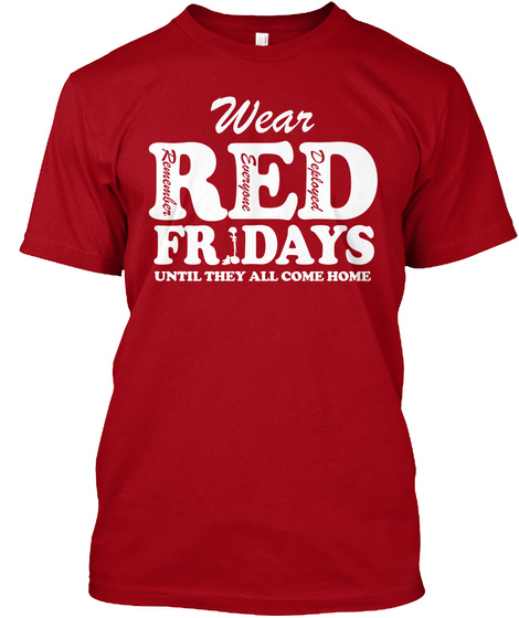 We Are Red Fridays Until They All Come Home Remember Everyone Deployed Deep Red T-Shirt Front