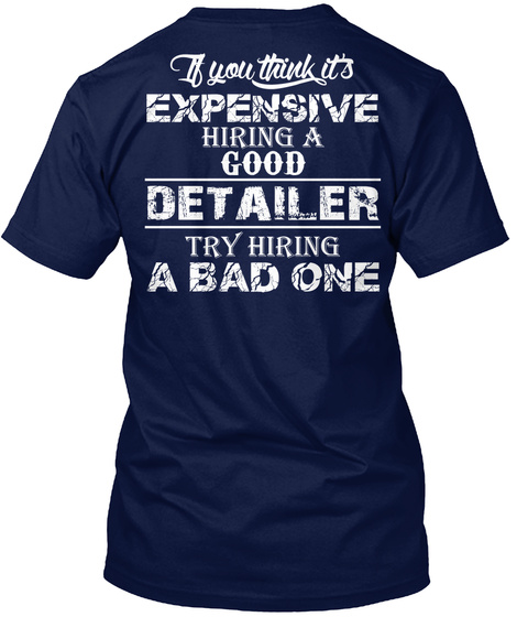 If You Think It's Expensive Hiring A Good Detailer Try Hiring A Bad One Navy T-Shirt Back