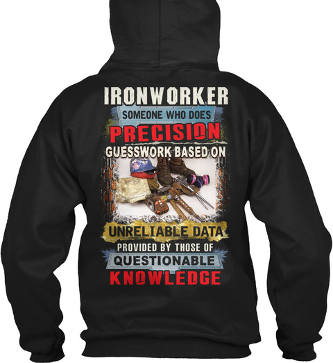 Ironworker Someone Who Does Précis Guesswork Based On Unreliable Data Provided By Those Of Questionable Knowledge Black T-Shirt Back