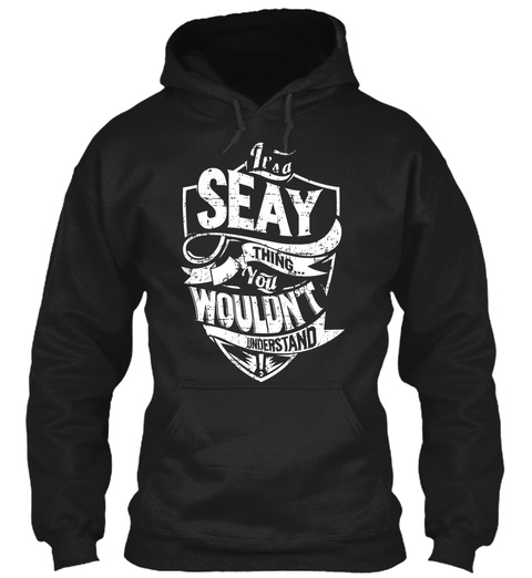 It's A Seay Think You Wouldn't Understand Black T-Shirt Front
