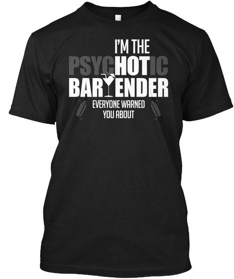 I'm Psychotic Bartender Everyone Warned You About Black T-Shirt Front