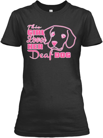 The Girl Loves Her Deaf Dog Black T-Shirt Front