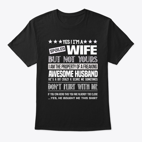 I'm A Spoiled Wife Of An Awesome Husband Black T-Shirt Front