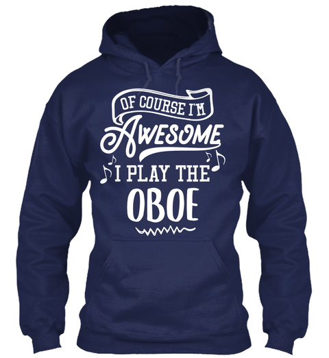 Oboe Hoodie And Shirt   I'm Awesome Navy T-Shirt Front