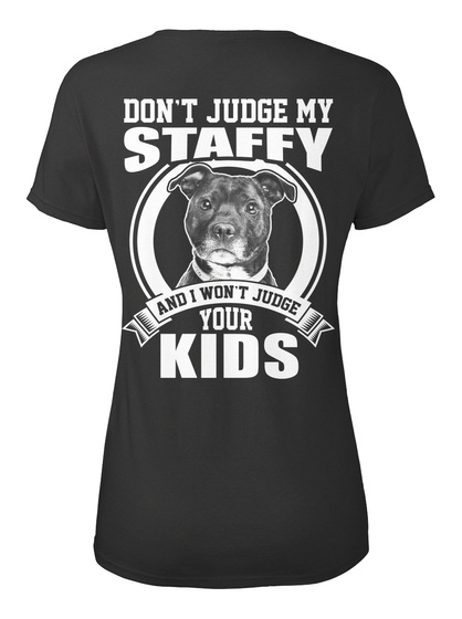 Don't Judge My Staffy And I Won't Judge Your Kinds Black Women's T-Shirt Back
