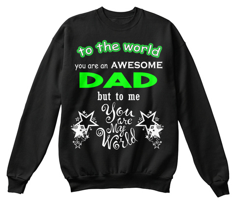 To The World You Are An Awesome Dad But To Me You Are My World Black Kaos Front