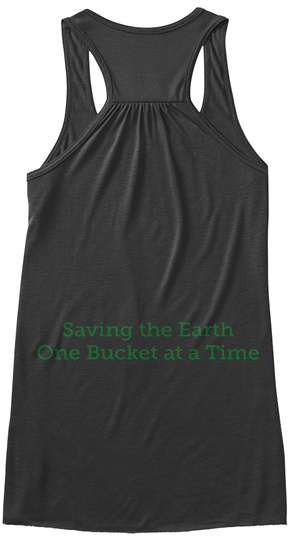 Saving The Earth One Bucket At A Time Dark Grey Heather Women's Tank Top Back