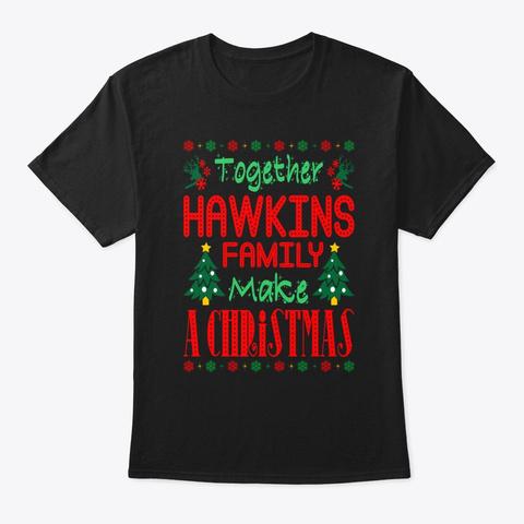 Together Hawkins Family Make Christmas Black T-Shirt Front