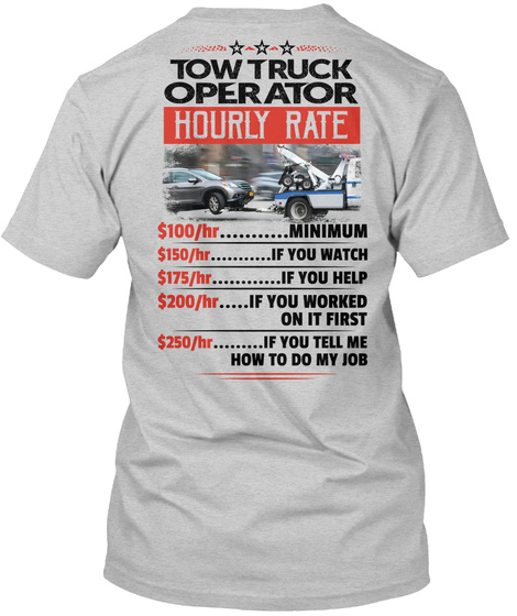 Tow Truck Opeeator Hourly Rate Light Steel T-Shirt Back