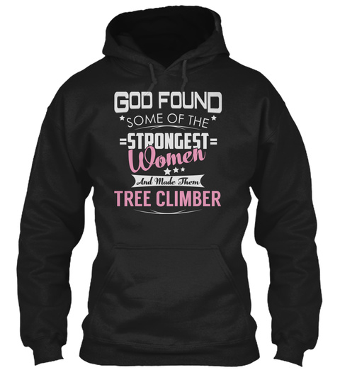 God Found Some Of The Strongest Women And Made Them Tree Climber Black T-Shirt Front