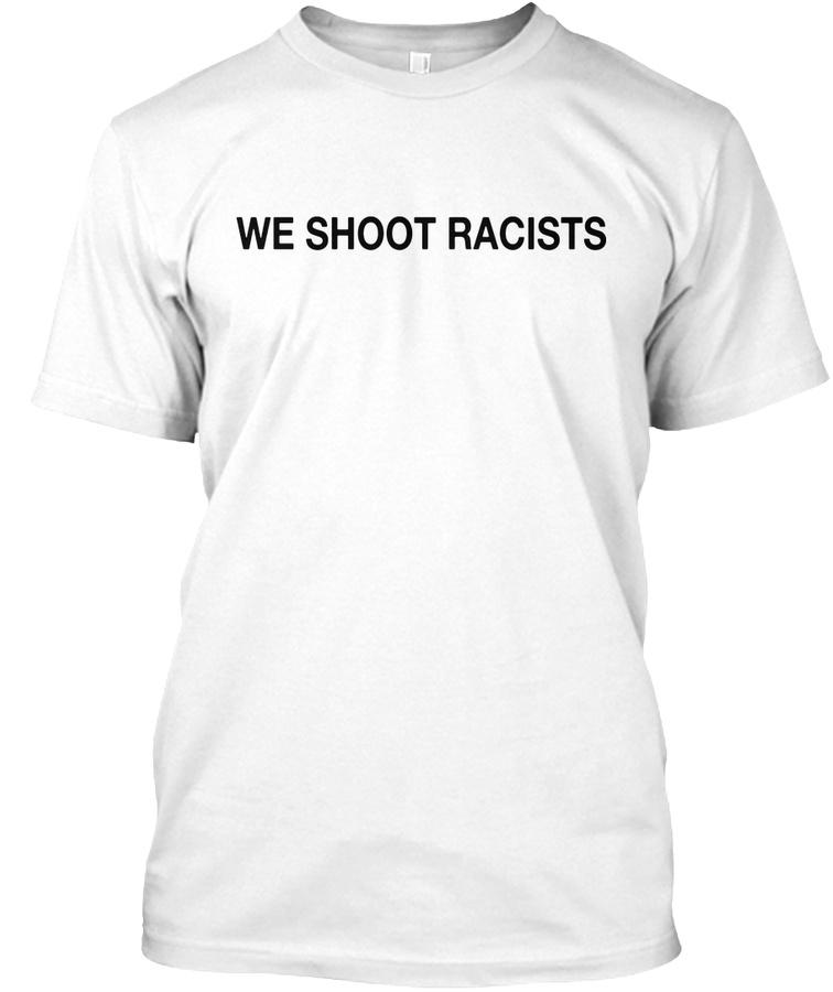 We Shoot Racists Unisex Tshirt