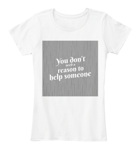 You Don't Need A Reason... White T-Shirt Front