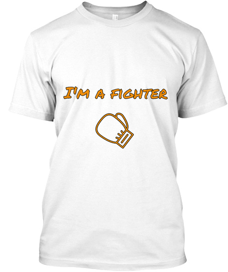 I'm A Fighter White T-Shirt Front