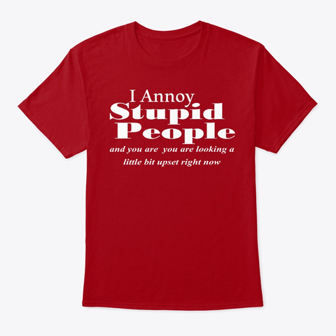 I Annoy Stupid People Deep Red T-Shirt Front