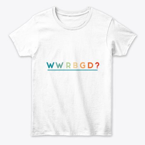 Ruth Bader Ginsburg Rbg Feminist White T-Shirt Front