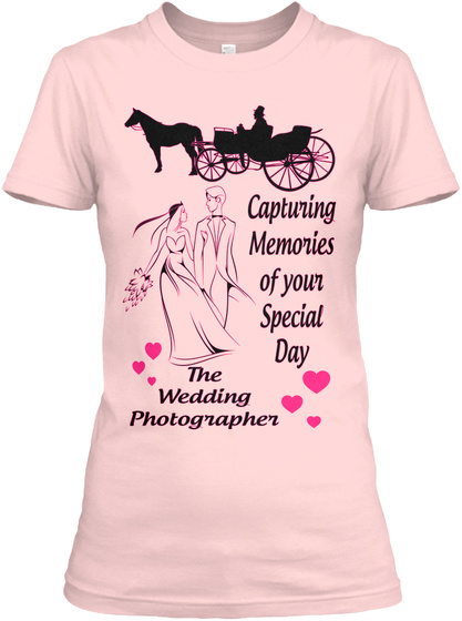 Capturing Memories Of Your Special Day  The Wedding Photographer Light Pink T-Shirt Front