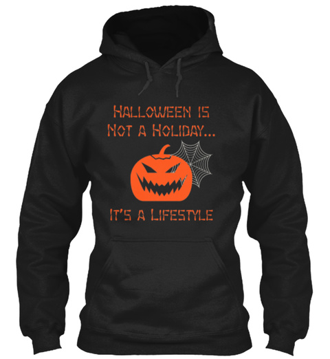 Halloween Is Not A Holiday Its A Lifestyle Black Sweatshirt Front