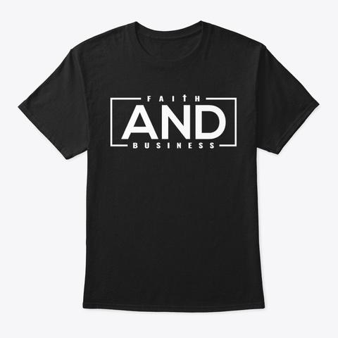 Unisex Faith And Business T Shirt Black T-Shirt Front
