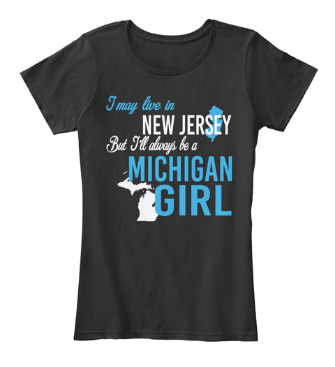 I May Live In New Jersey But Always Be A Michigan Girl  Black T-Shirt Front