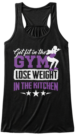 Get Fit In The Gym Lose Weight In The Kitchen Black T-Shirt Front