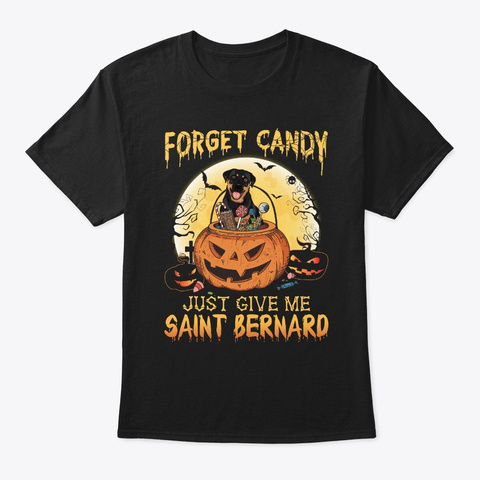 Forget Candy Just Give Me Saint Bernard  Black T-Shirt Front